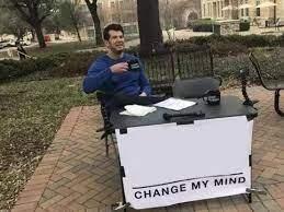Change My Mind Meme Generator - Imgflip